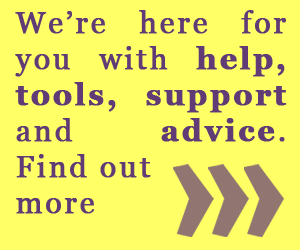 We're here for you with help, tools, support and advice. Find out more